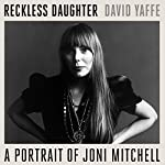 Reckless Daughter: A Portrait of Joni Mitchell | David Yaffe