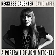 Reckless Daughter: A Portrait of Joni Mitchell Audiobook by David Yaffe Narrated by Xe Sands
