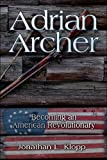 Adrian Archer: Becoming an American Revolutionary, Jonathan Klopp, 1424160960