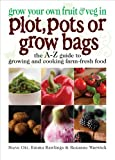 Grow Your Own Fruit and Veg in Plot, Pots or Growbags: The A-Z Guide to Growing and Cooking Farm-fresh Food