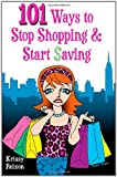 101 Ways to Stop Shopping and Start Saving, Krissy Falzon, 1456558021