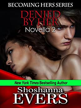 Denied By Her (Becoming Hers Series Book 2) by [Evers, Shoshanna]