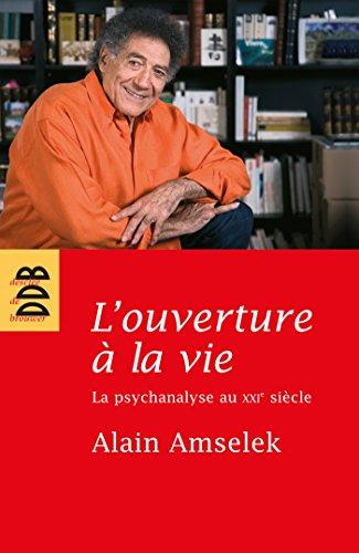 L'ouverture à la vie: La psychanalyse au XXIe siècle (Hors collection sciences humaines) (French Edition)