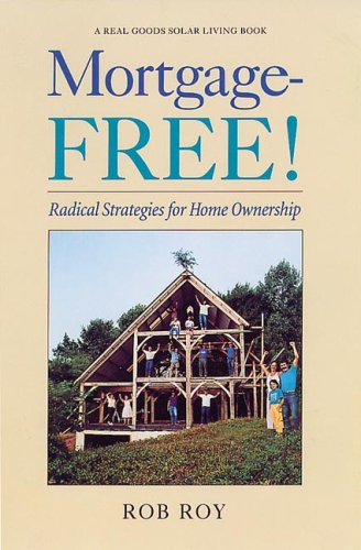 Mortgage Free   Radical Strategies For Home Ownership  Real Goods Solar Living Books