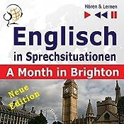Englisch in Sprechsituationen - Neue Edition: A Month in Brighton - 16 Konversationsthemen auf dem Niveau B1 (Hören & Lernen) | Dorota Guzik