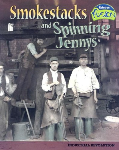 Smokestacks and Spinning Jennys: Industrial Revolution (American History Through Primary Sources) by Brand: Raintree