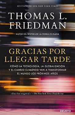 Gracias por llegar tarde: Cómo la tecnología, la globalización y el cambio climático van a transformar el mundo los próximos años (Spanish Edition)