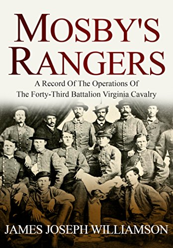 Mosby's Rangers: A Record Of The Operations Of The Forty-Third Battalion Virginia Cavalry, From Its Organization To The Surrender cover