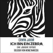 Ich bin ein Zebra: Eine jüdische Odyssee Hörbuch von Erwin Javor Gesprochen von: Heinz Marecek