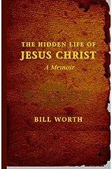 The Hidden Life of Jesus Christ: A Memoir Paperback