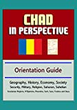 Chad in Perspective - Orientation Guide: Geography, History, Economy, Society, Security, Military, Religion, Saharan, Sahelian, Soudanian Regions, N'Djamena, Moundou, Sarh, Sara, Toubou and Daza