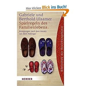 Spielregeln des Familienlebens: Ordnungen der Liebe zwischen Eltern und Kindern: Anregungen nach dem Ansatz von Bert Hellinger (HERDER spektrum)