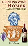 Drinking Wine with Homer & the Earliest Greeks: Cultivating, Serving & Delighting in Ancient Greek Wine
