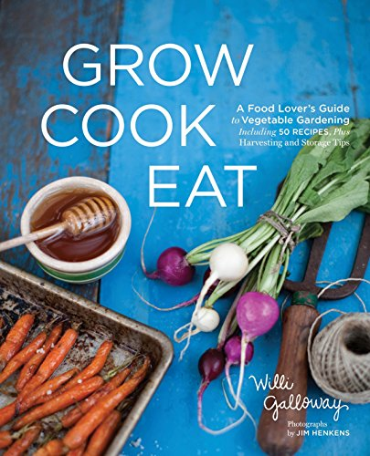 Grow Cook Eat: A Food Lover's Guide to Vegetable...