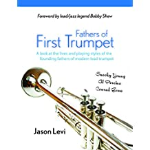 Fathers of First Trumpet: A look at the lives and playing styles of the founding fathers of the modern lead trumpet style