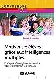 Motiver ses élèves grâce aux intelligences multiples : Pratiques pédagogiques innovantes pour le primaire et le secondaire
