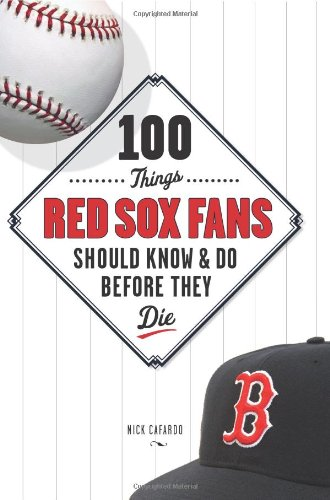 100 Things Red Sox Fans Should Know & Do Before They Die (100 Things...Fans Should Know)