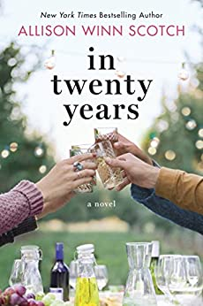 In Twenty Years: A Novel by [Scotch, Allison Winn]