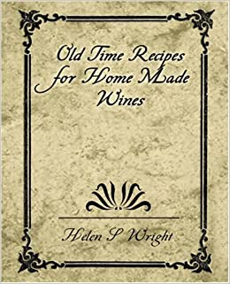 Book Old Time Recipes for Home Made Wines by S. Wright Helen S. Wright (2007-02-08)
