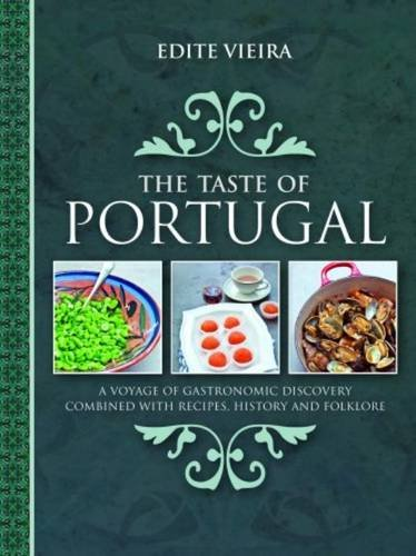The Taste of Portugal: A Voyage of Gastronomic Discovery Combined with Recipes, History and Folklore. by Edite Vieira