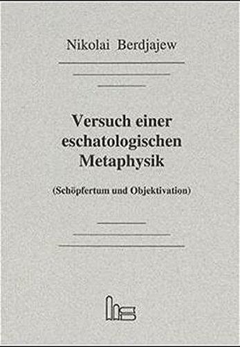 Versuch einer eschatologischen Metaphysik: (Schöpfertum und Objektivation)