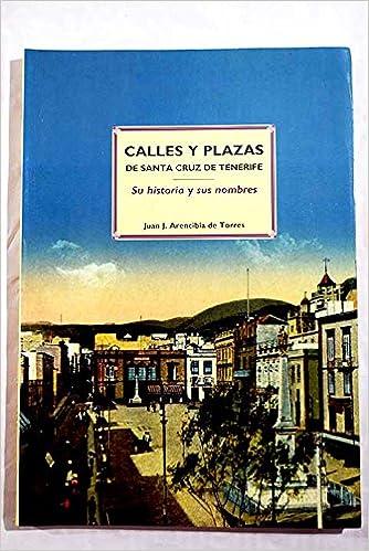 Calles y plazas de Santa Cruz de Tenerife: Su historia y nombres: Amazon.es: Juan Arencibia de Torres: Libros en idiomas extranjeros