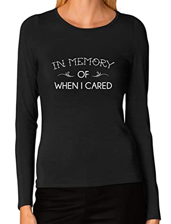 8f495ec8d in Memory of When I Cared Funny Sarcastic Women Long Sleeve T-Shirt Black