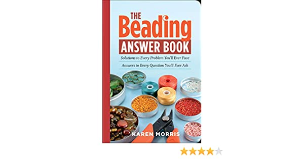 Solutions to Every Problem Youll Ever Face; Answers to Every Question Youll Ever Ask The Beading Answer Book