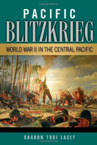 Pacific Blitzkrieg: World War II in the Central Pacific, Lacey, Sharon Tosi