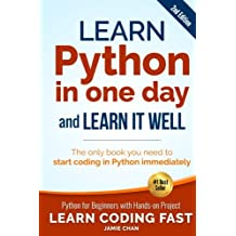 Learn Python in One Day and Learn It Well (2nd Edition): Python for Beginners with Hands-on Project. The only book you need to start coding in Python immediately