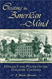 img - for Creating the American Mind: Intellect and Politics in the Colonial Colleges by David J. Hoeveler (2003-01-01) book / textbook / text book
