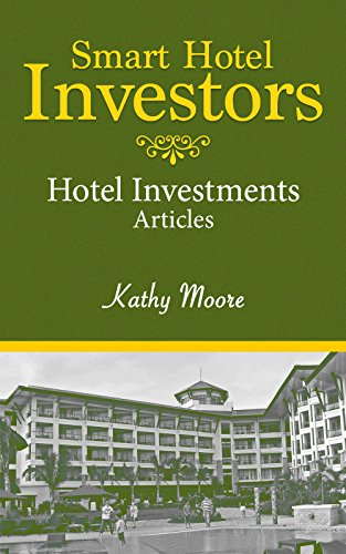 Smart Hotel Investors - Learn how to Buy and Finance a Hotel Step by Step Articles on Investing in Hotels: (Articles of Various Hotel Investments)