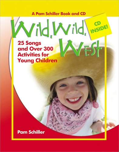 Wild, Wild West: 26 Songs and Over 300 Activities for Young Children (Pam Schiller Theme Series)