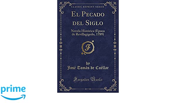 El Pecado del Siglo: Novela Histórica (Epoca de Revillagigedo, 1789 ...