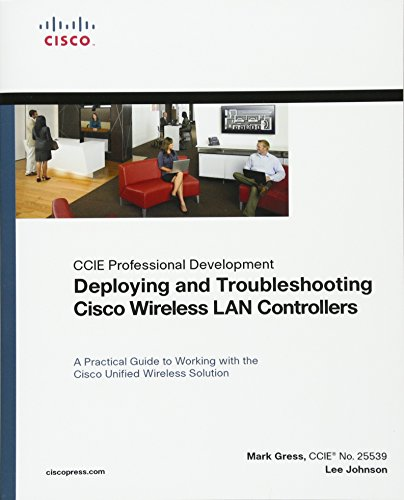 Cisco Troubleshooting Network (Deploying and Troubleshooting Cisco Wireless LAN Controllers (paperback) (CCIE Professional Development))