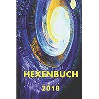 Hexenbuch 2018: Jahreshoroskop, Hexen Regeln und Kalender, Kräuter und vieles mehr!