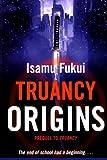 Truancy Origins, Isamu Fukui, 0765322641
