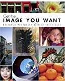 Get the Image You Want, Element K Journals Creative Team, 0321348966