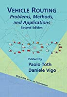 Vehicle Routing: Problems, Methods, and Applications, 2nd Edition Front Cover