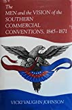 The Men and the Vision of the Southern Commercial Conventions, 1845-1871, Vicki V. Johnson, 082620855X