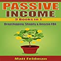 Passive Income: 3 Books in 1 (Dropshipping, Shopify & Amazon FBA) Audiobook by Matt Feldman Narrated by Michael Hatak