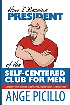 Book How I Became the President of the Self-Centered Club For Men: the story of an average, middle-aged, Belgian/Italian-American Man