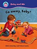 Go away, Baby! (Start Reading: Baby and Me) by Claire Llewellyn (2010-07-22)