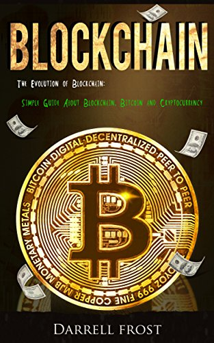 Blockchain: The Evolution of Blockchain : Simple Guide About Blockchain, Bitcoin & Cryptocurrency