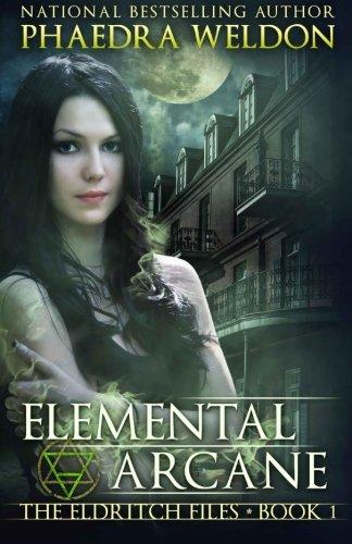 Download Elemental Arcane (The Eldritch Files) (Volume 1) PDF