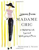 """Lessons from Madame Chic 20 Stylish Secrets I Learned While Living in Paris"" av Jennifer L. Scott"