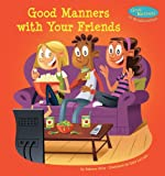 Good Manners with Your Friends, Rebecca Felix, 1624020259