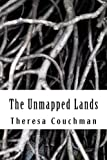 The Unmapped Lands, Theresa Couchman, 1481289985