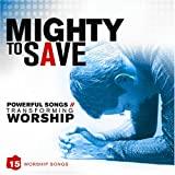 : Mighty To Save: Powerful Songs//Transforming Worship