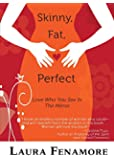 Skinny, Fat, Perfect: Love Who You See In The Mirror